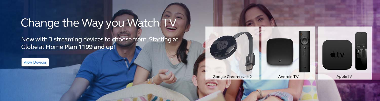 Now with 3 streaming devices to choose from. Starting at  Globe at Home Plan 1199 and up!