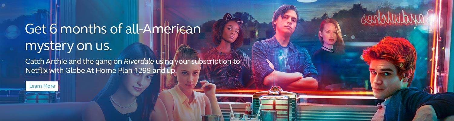 Catch Archie and the gang on Riverdale using your subscriptin to Netflix with globe At Home Plan 1299 and up